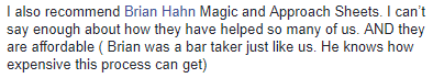 """I also recommend [Magicsheets and Approsheets]. I can't say enough about how they have helped so many of us. AND they are affordable (Brian was a bar taker just like us. He knows how expensive this process can get)"""